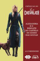 Crônicas do Le Chevalier - Alexandra e o Resgate no Castelo do Ninho das Águias - A Z Cordenonsi - AVEC Editora - Canto do Gárgula