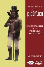 Crônicas do Le Chevalier - Chevalier e o Pêndulo da Morte - A Z Cordenonsi - AVEC Editora - Canto do Gárgula