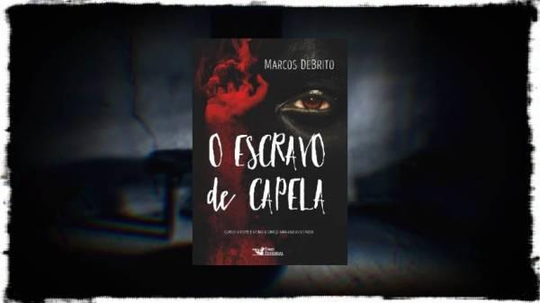 O Escravo de Capela - Marcos DeBrito - Faro Editorial - Canto do Gárgula
