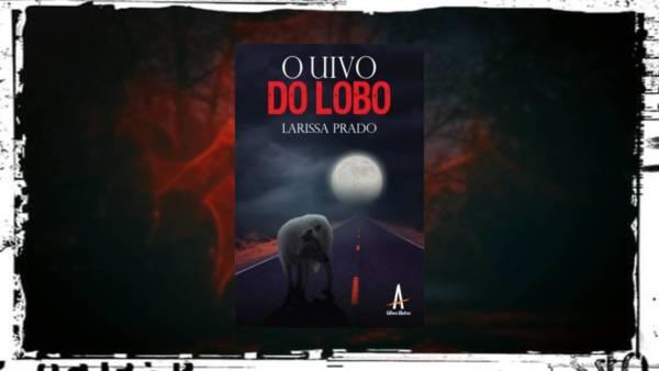 O Uivo do Lobo - Larissa Prado - Editora Albatroz - Canto do Gárgula