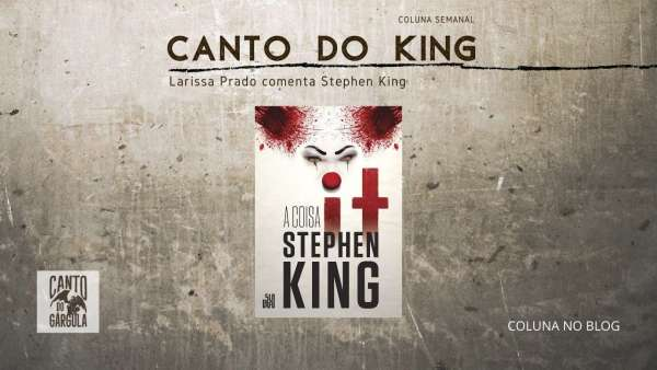 IT a coisa - Stephen King - Editora Suma - Larissa Prado - Coluna Canto do King - Canto do Gárgula
