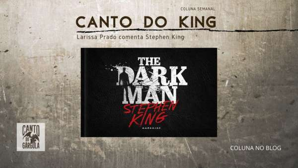 The Dark Man - Stephen King - Darkside Books - Larissa Prado - Coluna Canto do King - Canto do Gárgula