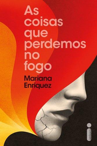 Capa do livro As coisas que perdemos no fogo, de Mariana Enriquez, da Editora Intrínseca. Um rosto de mulher rachado atrás de curvas em um degradê vermelho.
