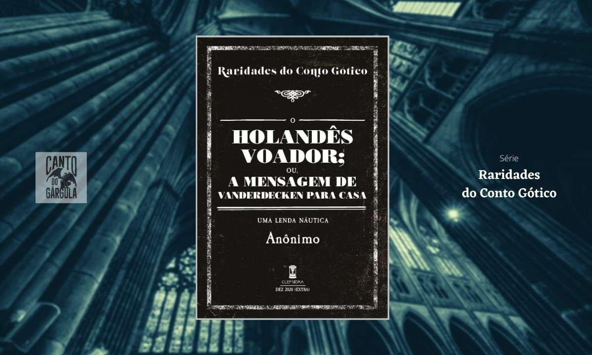 O Holandês Voador ou A mensagem de Vanderdecken para casa - Autor Anônimo - Sebo Clepsidra - Clube Raridades do Conto Gótico