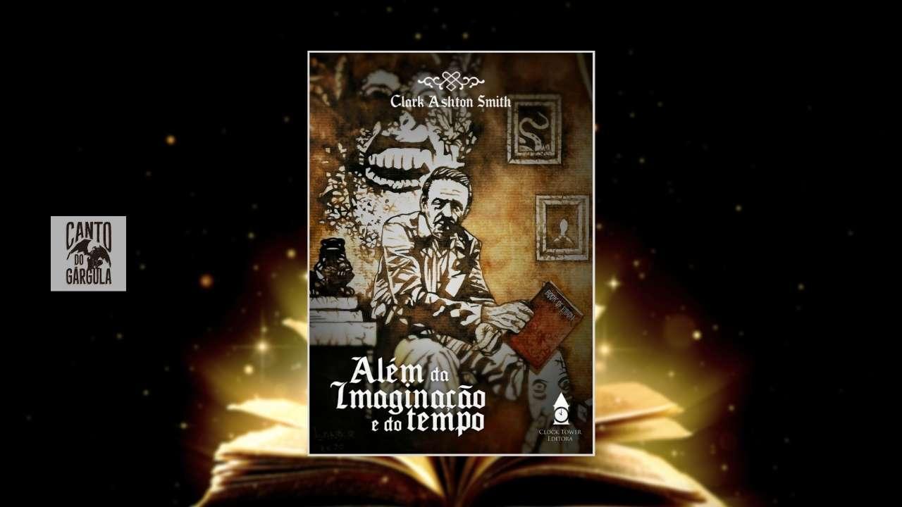Além da Imaginação e do Tempo - Clark Ashton Smith - Editora Clock Tower