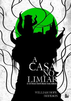 A casa no limiar - William Hope Hodgson - Editora Diário Macabro
