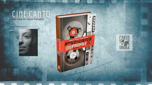 Mindhunter Profile Serial Killers - Robert K. Ressler - Tom Schachtman - Darkside Books - Coluna Cine Canto - Julia do Passo Ramalho