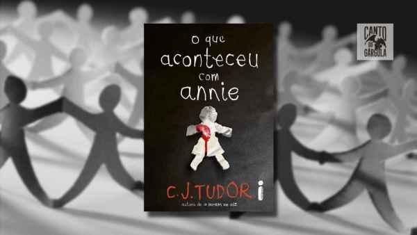 O que aconteceu com Annie - C. J. Tudor - Editora Intrínseca