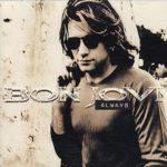 Canzoni d'amore rock straniere: Bon Jovi canzoni d'amore rock Canzoni d'Amore Rock Straniere: una playlist di grandi classici always bon jovi 150x150