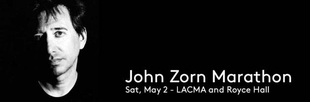 John Zorn Marathon Saturday, May 2, 2015