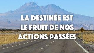 La destinée est le fruit de nos actions passées