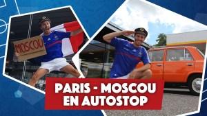 OBJECTIF COUPE DU MONDE ⚽️ Paris - Moscou en autostop
