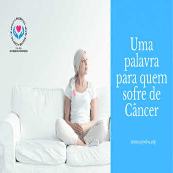 Uma palavra para quem sofre de câncer - CAPO Bezerra de Menezes