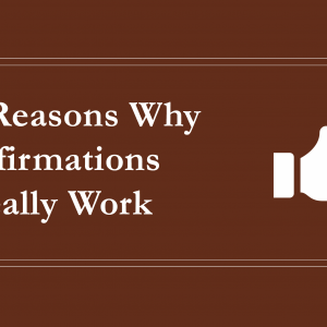 5 Reasons Why Affirmations Really Work