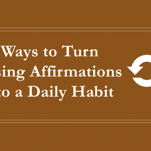 15 Ways to Turn Using Affirmations into a Daily Habit