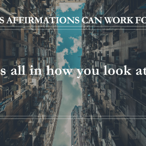 10 Ways Affirmations Can Work for You - It's All In How You Look At It