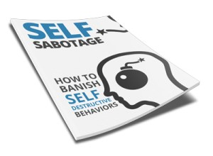 Self-Sabotage How to Banish Self-Destructive Behaviors