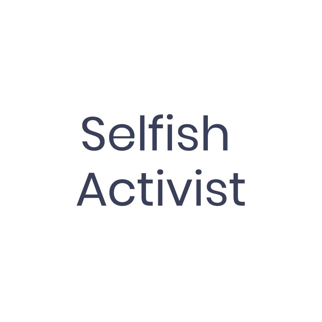 Selfish Activist