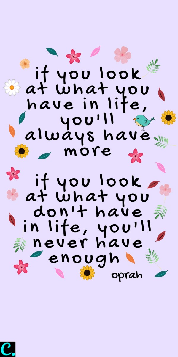 If you look at what you have in life you'll always have more... if you look at what you don't have in life you'll never have enough | Oprah Quote | Appreciation quote | #appreciationquote #lawofattractionquotes #oprahquotes