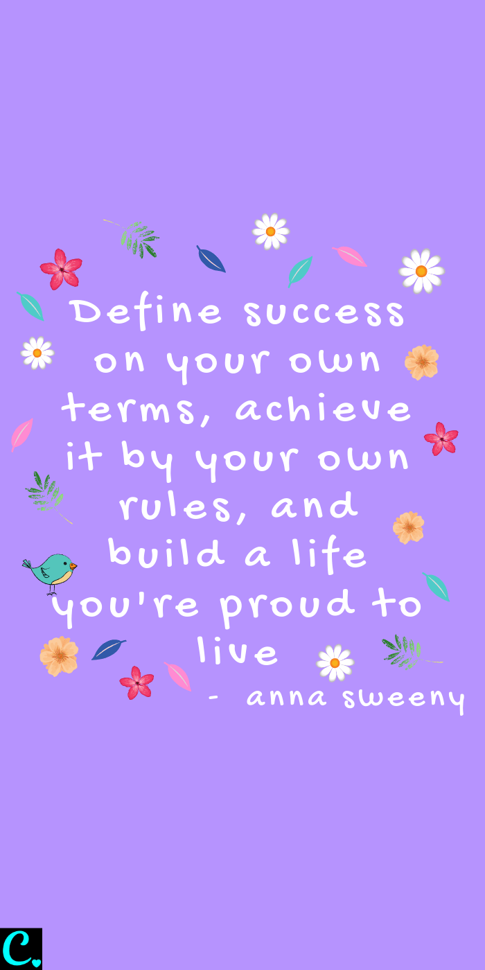 Define success on your own terms, achieve it by your own rules, and build a life you're proud to live
