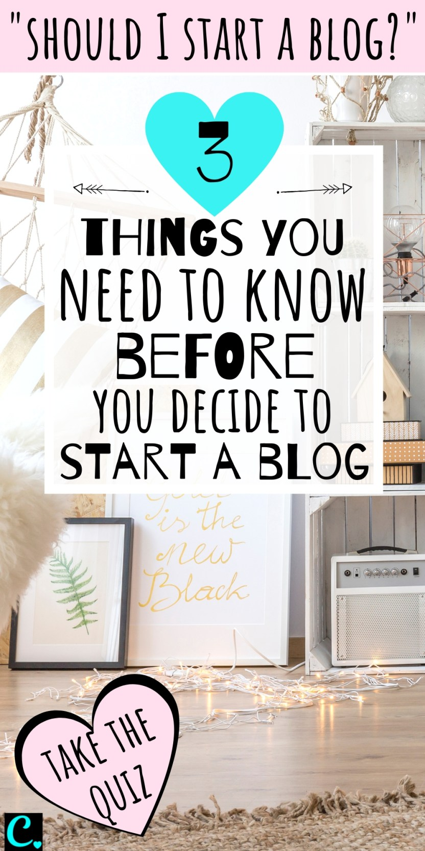 """If you're asking """"should I start a Blog?"""" then you need to know these top 3 things before you decide to become a blogger! You can also take the fun blogging quiz to find out if you have what it takes to start, grow & maintain a successful blog! #startablog #captivatingcrazy"""