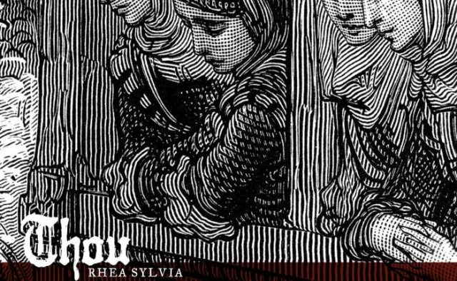Thou's 'Rhea Sylvia' EP Blasts Out The Earth Shaking Songs Heavy Music Fans Need