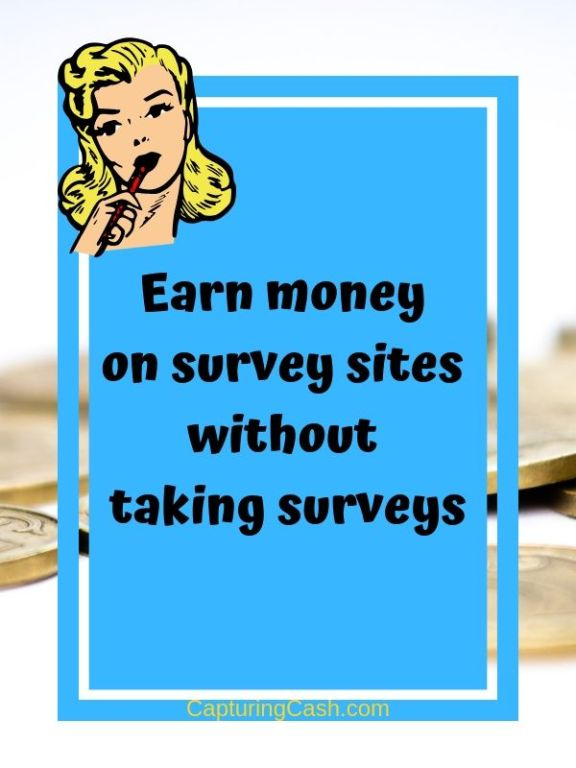 EARN MONEY ON SURVEY SITES WITHOUT TAKING SURVEYS - Capturing Cash