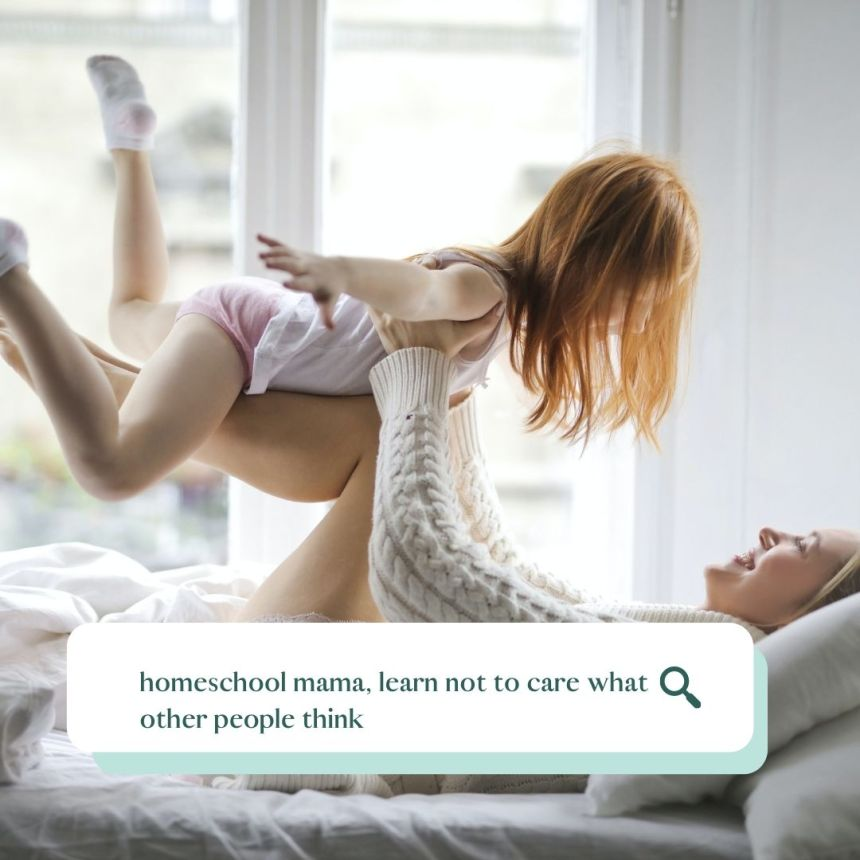 homeschool mama, learn not to care what other people think