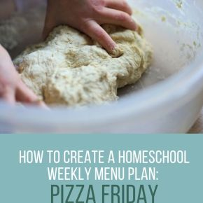 How to Create a Homeschool Menu Plan: Pizza Friday