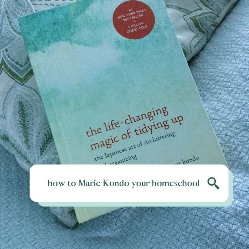 how to Marie Kondo your homeschool