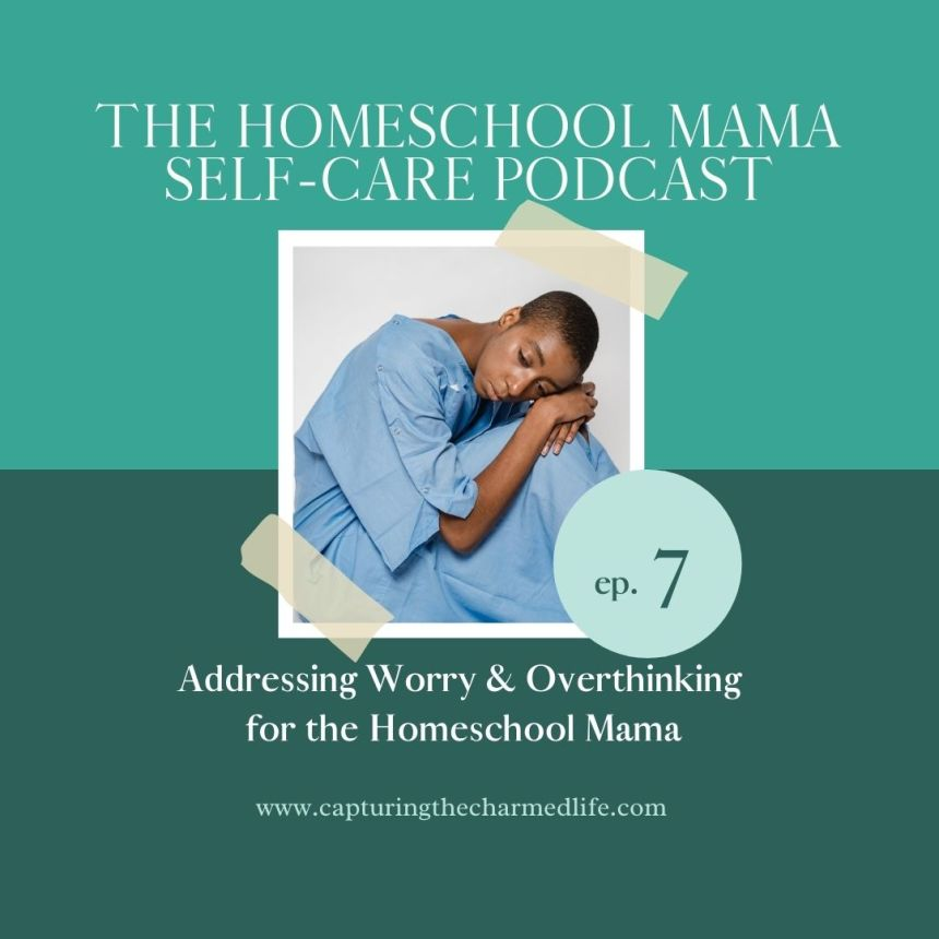 addressing worry and overthinking for the homeschool mama
