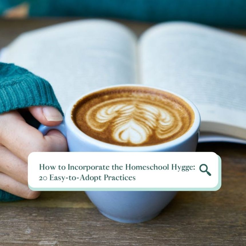 incorporate the homeschool hygge: 20 easy-to-adopt practices