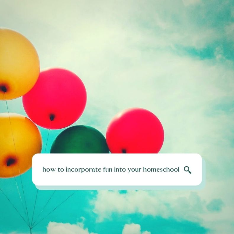 how to incorporate fun into your homeschool