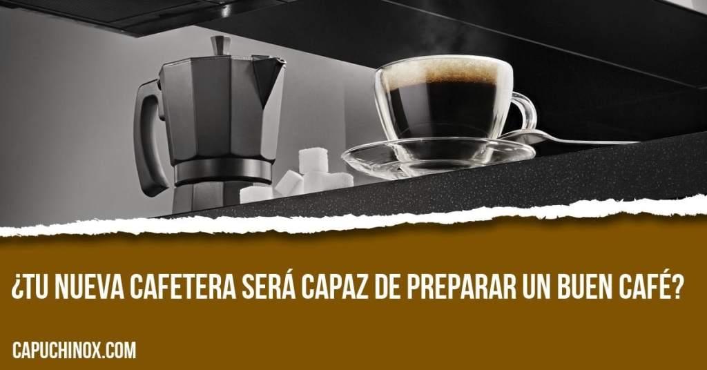 ¿Tu nueva cafetera será capaz de preparar un buen café?