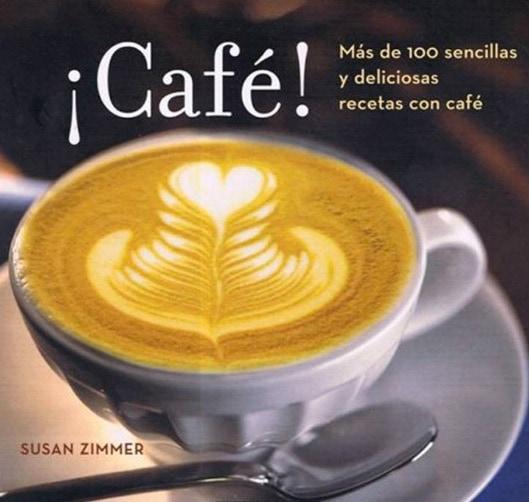 Libro recomendado sobre café para regalar el Día del Libro 2018: ¡Café! Más de 100 sencillas y deliciosas recetas con café