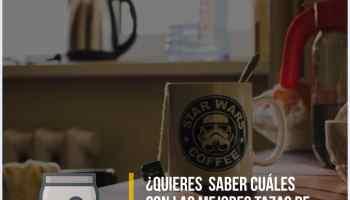 ¿Quieres saber cuáles son las 6 mejores tazas de Star Wars para tomar café