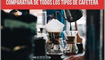 Tipos de cafetera y comparativa de los mejores modelos