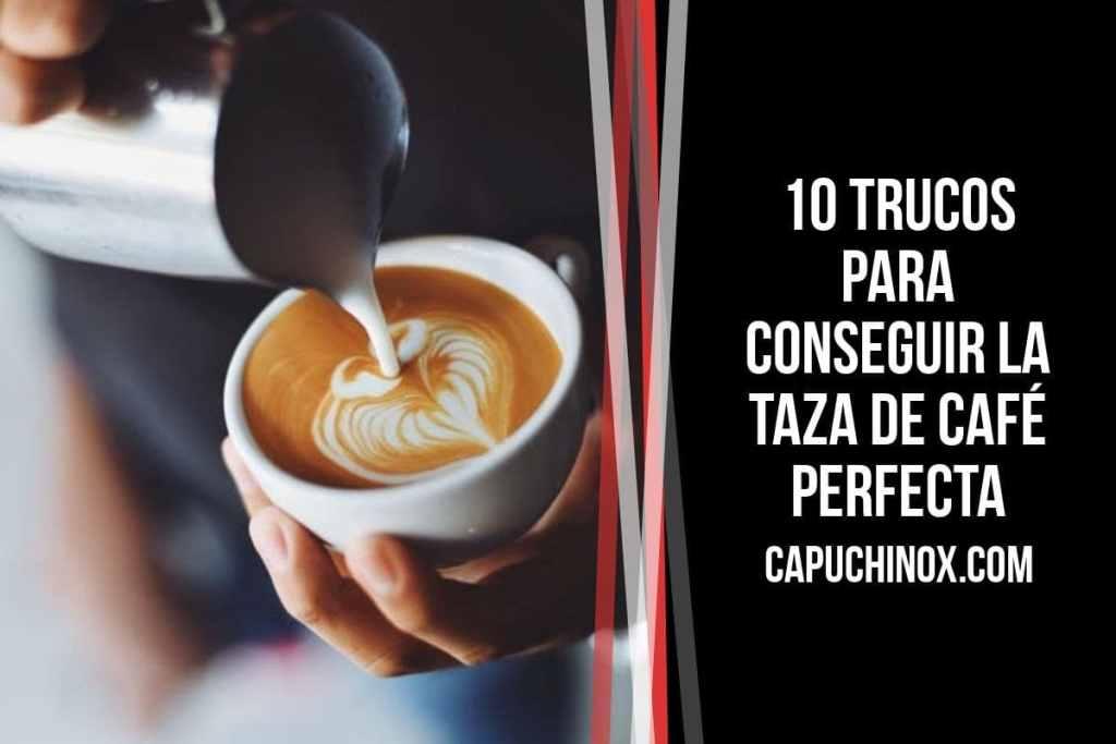 10 trucos para conseguir la taza de café perfecta