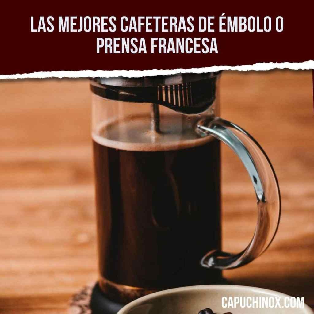 Las mejores cafeteras de émbolo o prensa francesa