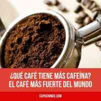 ¿Qué café tiene más cafeína? El café más fuerte del mundo