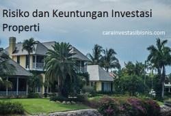 Mengenal Risiko dan Keuntungan Investasi Properti