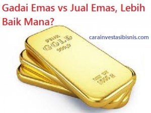 lebih baik mana gadai emas atau jual emas