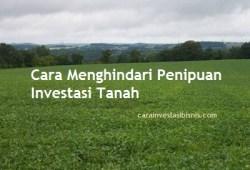 Cara Menghindari Penipuan Investasi Tanah