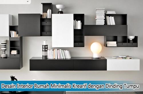 Desain Interior Rumah Minimalis Kreatif dengan Dinding Tumpu