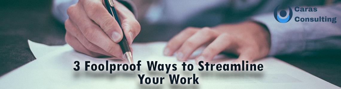 3 Foolproof ways to streamline your work