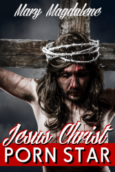 Jesus Christ: Porn Star by Mary Magdalene Erotic Book Review