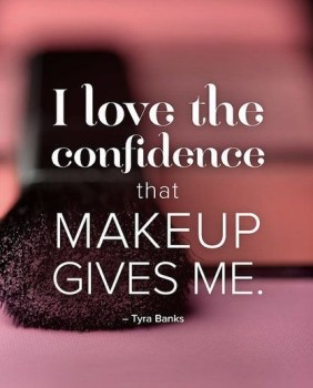 I love the confidence that makeup gives me. ― Tyra Banks