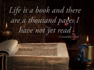 """Life is a book, and there are a thousand pages I have not yet read"" — Cassandra Clare #spiritscience #quoteoftheday #art #quotes #quote #love #lifequotes #life #peace #motivation #therichmindset #shoes #photooftheday #bloggerlife #beautiful #edge #thelookface #travel #lifestyle #keepgoing #inspirationalquotes #inspiration #health #recovery #dream #positive #cute #lovestory #writer #lovequotes #bestoftheday #songwriter"