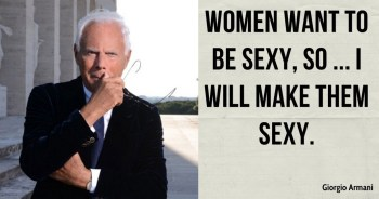 Women want to be sexy, so ... I will make them sexy. - GIORGIO ARMANI