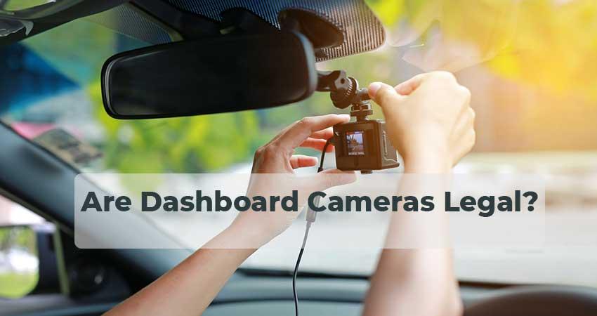 Are Dashboard Cameras Legal